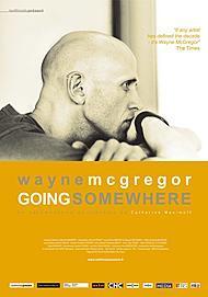 "Movie poster for ""WAYNE McGREGOR GOING SOMEWHERE"""