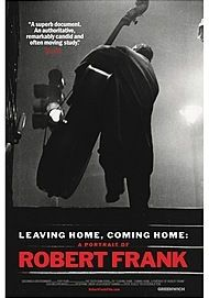 "Movie poster for ""LEAVING HOME, COMING HOME: A PORTRAIT OF ROBERT FRANK"""