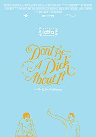 "Movie poster for ""DON'T BE A DICK ABOUT IT"""