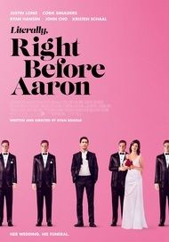 "Movie poster for ""LITERALLY, RIGHT BEFORE AARON"""