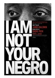 "Movie poster for ""I AM NOT YOUR NEGRO"""