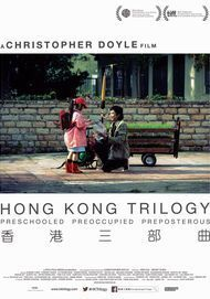 "Filmplakat für ""Hong Kong Trilogy: Preschooled Preoccupied Preposterous"""